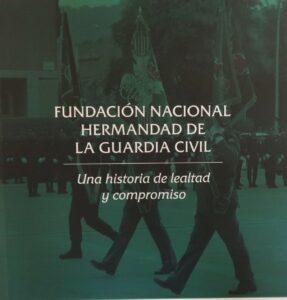 """Ve la luz el libro """"Fundación Nacional Hermandad de la Guardia Civil: Una historia de lealtad y compromiso"""""""